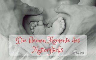 Die kleinen Momente des Mutterglücks