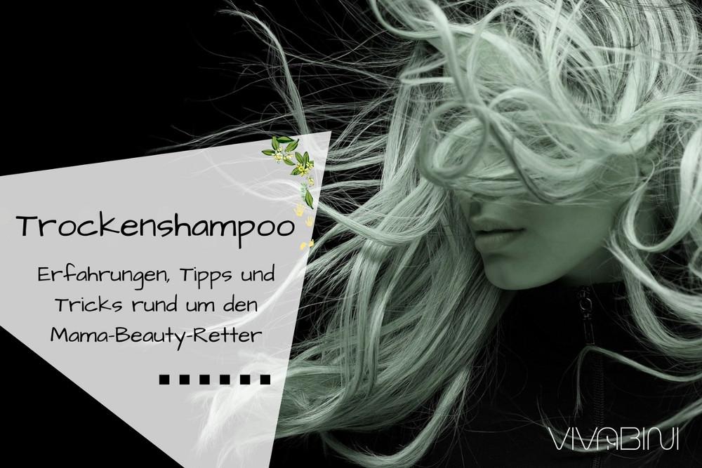 Trockenschampoo: Meine Erfahrungen, Tipps und Tricks rund um den Mama-Beauty-Retter