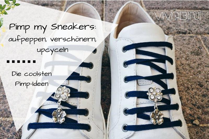Pimp my Sneakers: Coole Ideen zum aufpeppen, verschönern, upcyceln