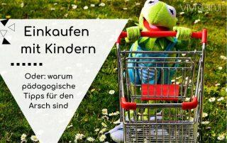 Einkaufen mit Kindern oder warum pädagogische Tipps für den Arsch sind