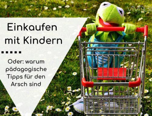 Einkaufen mit Kindern oder: Warum pädagogische Ratschläge für den Arsch sind