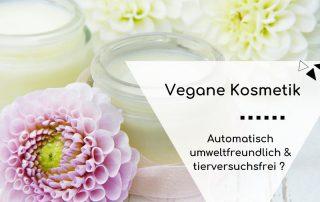 Ist vegane Kosmetik automatisch natürlich und tierversuchsfrei